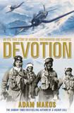 Devotion: An Epic Story of Heroism, Brotherhood and Sacrifice by Adam Makos