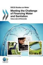 Meeting the Challenge of Financing Water and Sanitation by Organisation for Economic Co-operation and Development