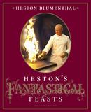 Heston's Fantastical Feasts by Heston Blumenthal