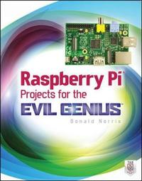 Raspberry Pi Projects for the Evil Genius by Donald Norris