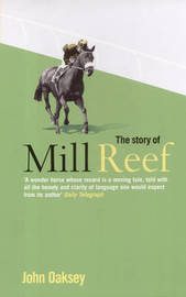 The Story of Mill Reef by John Oaksey image