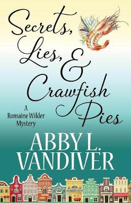 Secrets, Lies, & Crawfish Pies by Abby L VanDiver