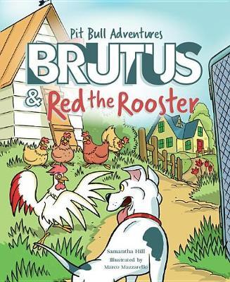 Brutus and Red the Rooster by Samantha Hill