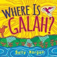 Where is Galah? by Sally Morgan