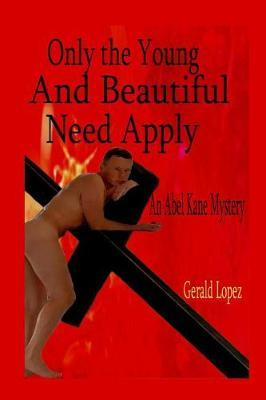 Only the Young and Beautiful Need Apply by Gerald Lopez