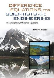 Difference Equations For Scientists And Engineering: Interdisciplinary Difference Equations by Michael A. Radin