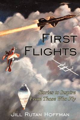 First Flights: Stories to Inspire from Those Who Fly by Jill Rutan Hoffman image