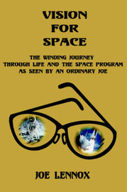 Vision for Space: The Winding Journey Through Life and the Space Program as Seen by an Ordinary Joe by Joe Lennox image
