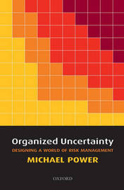 Organized Uncertainty by Michael Power