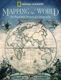 Mapping the World: An Illustrated History of Cartography by Ralph E. Ehrenberg