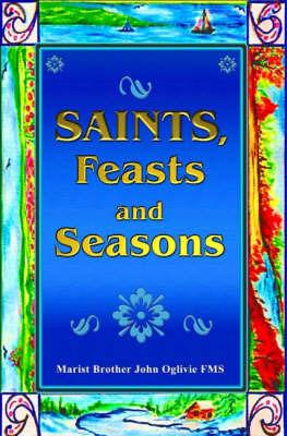 Saints, Feasts and Seasons by John Oglivie