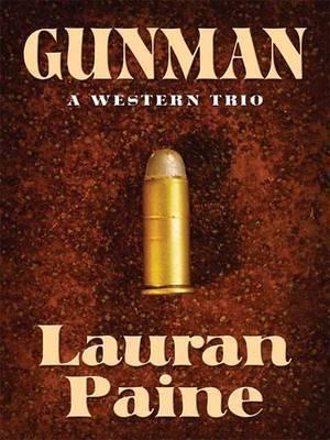 Gunman: A Western Trio by Lauran Paine