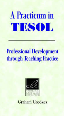 A Practicum in TESOL: Professional Development Through Teaching Practice by Graham V. Crookes