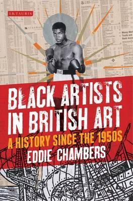 Black Artists in British Art by Eddie Chambers