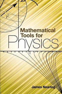 Mathematical Tools for Physics by James C. Nearing