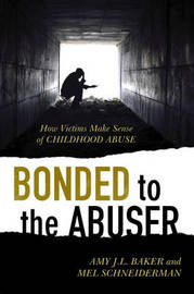 Bonded to the Abuser by Amy J. L. Baker