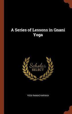 A Series of Lessons in Gnani Yoga by Yogi Ramacharaka image