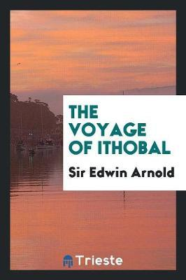 The Voyage of Ithobal by Sir Edwin Arnold