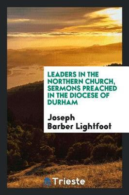 Leaders in the Northern Church by Joseph Barber Lightfoot image