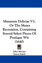 Musarum Deliciae V1: Or the Muses Recreation, Containing Several Select Pieces of Poetique Wit (1640) by James Smith