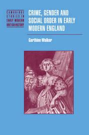 Crime, Gender and Social Order in Early Modern England by Garthine Walker