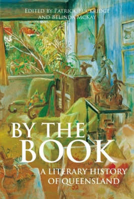 By the Book: A Literary History of Queensland by Pat Buckridge