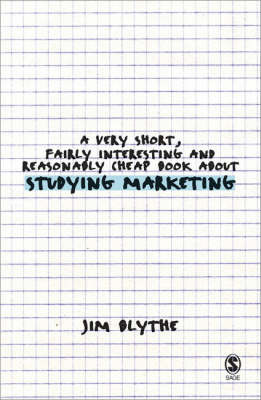 A Very Short, Fairly Interesting and Reasonably Cheap Book about Studying Marketing by Jim Blythe