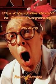 The Life of the World to Come: Purgatory by Rocco E. Porreco image