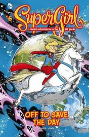 Supergirl: Off to Save the Day (Graphic Novel) (DC Comics) by Landry Q Walker