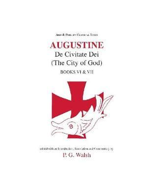 Augustine: The City of God Books VI and VII by Peter G. Walsh image