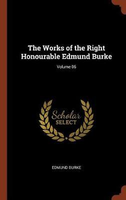 The Works of the Right Honourable Edmund Burke; Volume 06 by Edmund Burke image