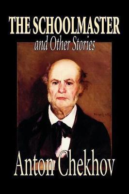 The Schoolmaster and Other Stories by Anton Pavlovich Chekhov
