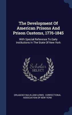 The Development of American Prisons and Prison Customs, 1776-1845 by Orlando Faulkland Lewis image