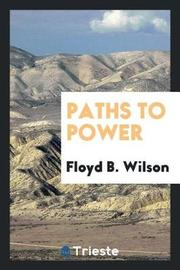 Paths to Power by Floyd B Wilson image