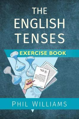 The English Tenses Exercise Book by Phil Williams
