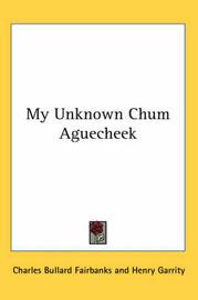 My Unknown Chum Aguecheek by Charles Bullard Fairbanks image