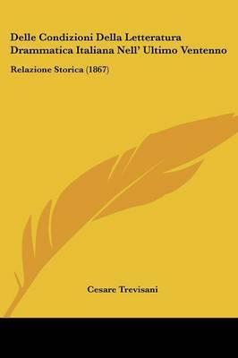 Delle Condizioni Della Letteratura Drammatica Italiana Nell' Ultimo Ventenno: Relazione Storica (1867) by Cesare Trevisani image