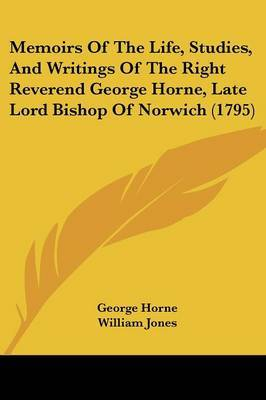 Memoirs Of The Life, Studies, And Writings Of The Right Reverend George Horne, Late Lord Bishop Of Norwich (1795) by George Horne image