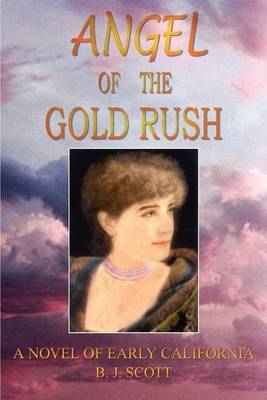 Angel of the Goldrush by B.J. Scott