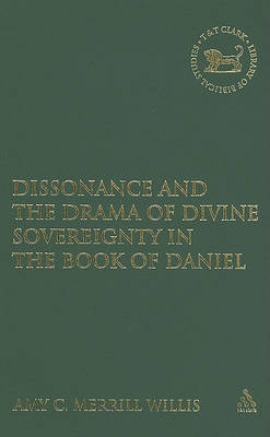 Dissonance and the Drama of Divine Sovereignty in the Book of Daniel by Amy C Merrill Willis