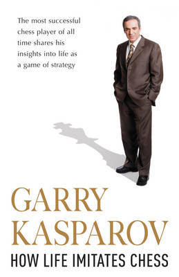 How Life Imitates Chess by Garry Kasparov image