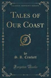 Tales of Our Coast (Classic Reprint) by S.R. Crockett