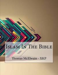 Islam in the Bible by Thomas McElwain - Xkp image