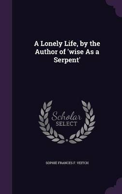 A Lonely Life, by the Author of 'Wise as a Serpent' by Sophie Frances F Veitch image