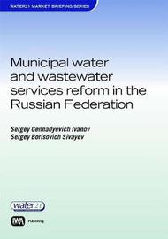 Municipal Water and Wastewater Services Reform in the Russian Federation by Sergey Gennadyevich Ivanov image