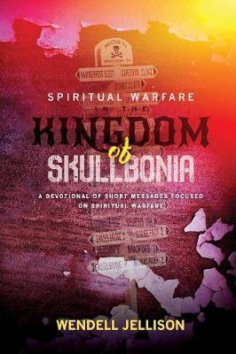 Spiritual Warfare in the Kingdom of Skullbonia by Wendell Jellison image