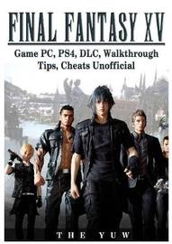 Final Fantasy XV Game Pc, Ps4, DLC, Walkthrough Tips, Cheats Unofficial by The Yuw