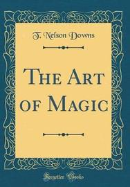 The Art of Magic (Classic Reprint) by T.Nelson Downs image