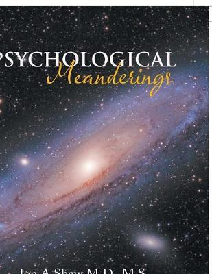 Psychological Meanderings by Jon a Shaw M D M S