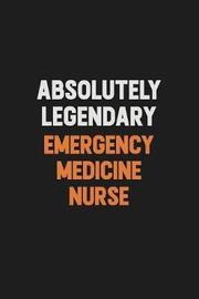 Absolutely Legendary emergency medicine nurse by Camila Cooper image